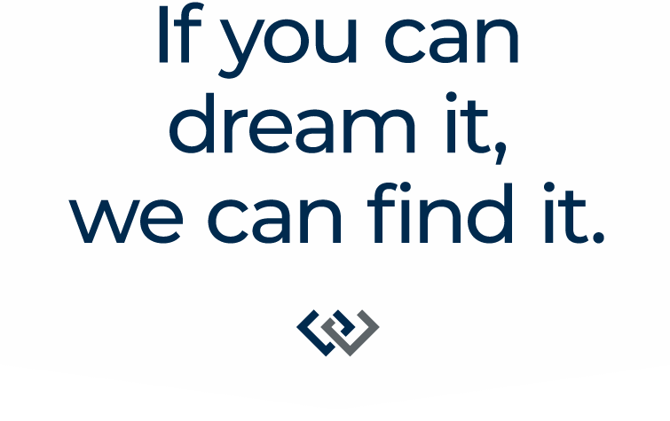 If you can dream it, we can find it.